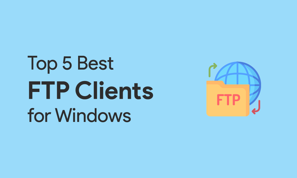Top 5 Best FTP Clients for Windows Users