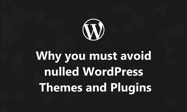 Why you must avoid using nulled WordPress Themes and Plugins (5 Reasons)